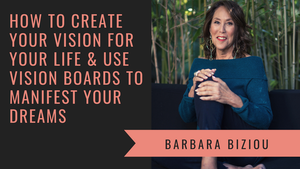 How to Create Your Vision for Your Life with Vision Coach Barbara Biziou