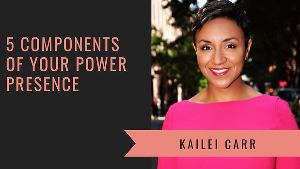 5 Key Components of Your Power Presence with Kailei Carr
