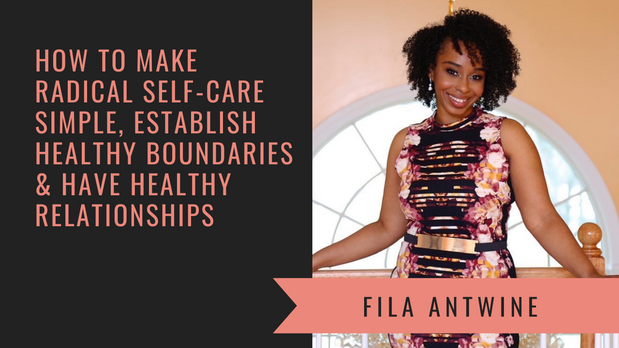 How to Make Self-Care Simple & Create Healthy Boundaries with Fila Antwine
