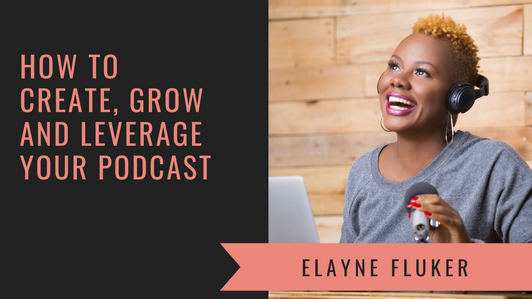 How to Create, Grow and Leverage Your Podcast with Support is Sexy Podcast Host Elayne Fluker