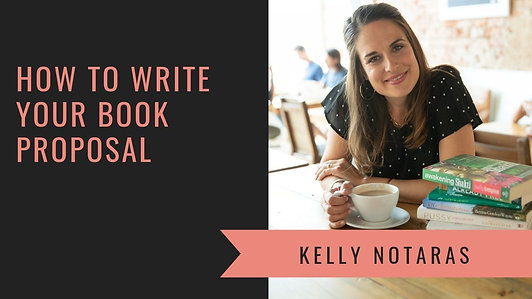 How to Write Your Book Proposal with Kelly Notaras of KN Literary Arts