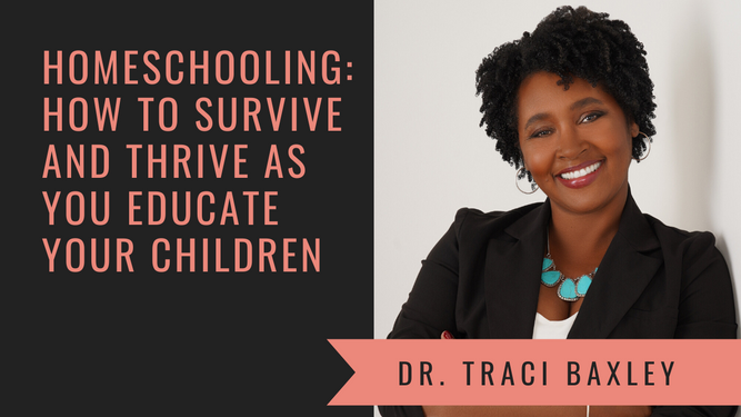 Homeschooling: How to Survive and Thrive with Dr. Traci Baxley