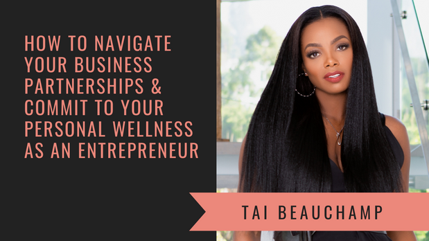 How to Navigate Your Business Partnerships & Commit to Your Personal Wellness with Tai Beauchamp