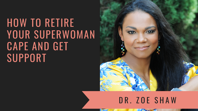 How to Retire Your Superwoman Cape with Dr. Zoe Shaw