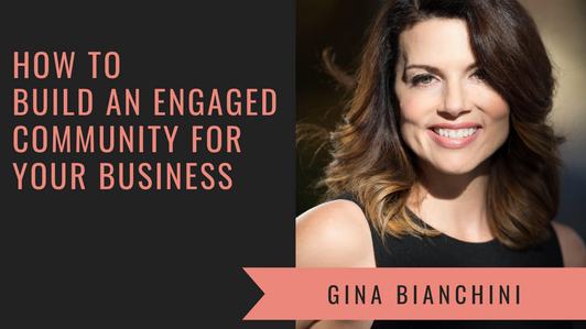 How to Build an Engaged Community For Your Business with Mighty Networks Founder Gina Bianchini