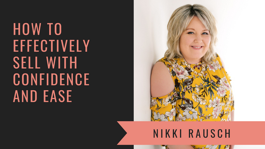 How to Sell with Confidence and Grace with with Nikki Rausch