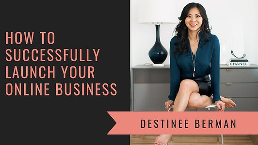 How to Successfully Launch Your Online Business with Marketer Destinee Berman