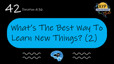 42_SLB_What is the best way to learn new things? (Part 2)