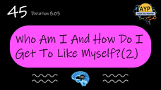 45_SGOO_Who am I and how do get to like myself? (Part 2)
