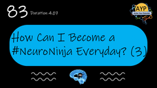 83 - DP How can I become a Neuro-Ninja Everday? (Part 3)