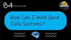 84_SDP How can I build good daily systems to manage learning and life?