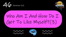 46_SGOO_Who am I and how do I get to like myself? (Part 3)