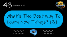 43_SLB_What is the best way to learn new things? (Part 3)