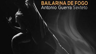 Bailarina de Fogo - Antonio Guerra Sexteto - ao vivo no Rio de Janeiro
