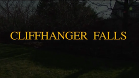 """CLIFFHANGER FALLS"""