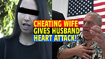 Husband Has Heart Attack because of Cheating Wife!
