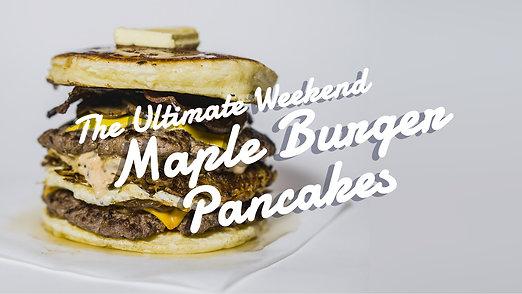 The Ultimate Weekend Maple Burger Pancakes