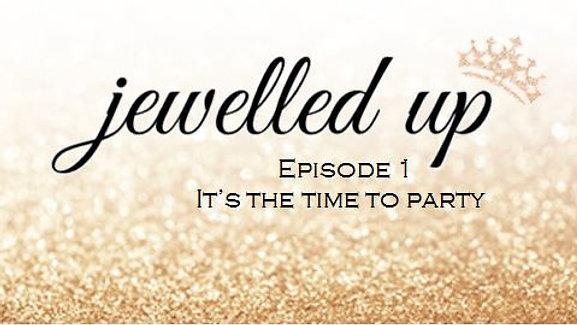 Jewelled Up - Episode 1 - It's the Time to Party