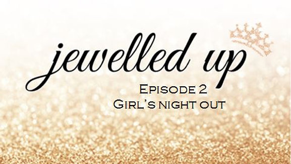 Jewelled Up - Episode 2 - Girl's Night Out - Innaya by Himani Shah