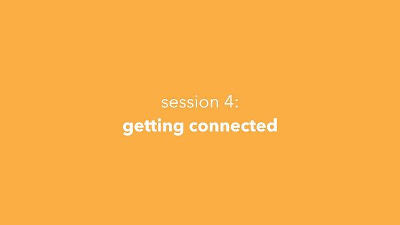 Session 4: Getting Connected