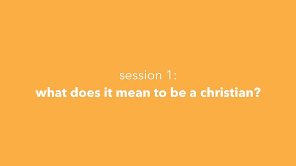 Session 1: What Does It Mean To Be A Christian?