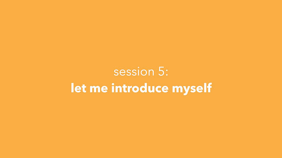 Session 5: Let Me Introduce Myself