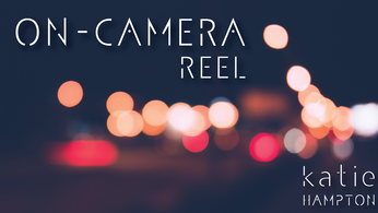 ON-CAMERA REEL - Katie Hampton