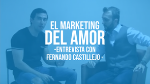 El Marketing del Amor - Entrevista con Fernando Castillejo
