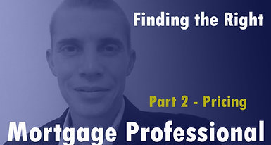 Finding the Right Mortgage Pro - Part 2