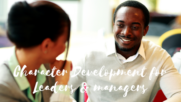 Character Development for Leaders and Managers