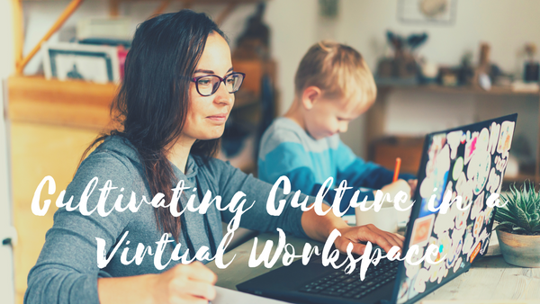 Cultivating a Virtual Culture in The Workplace Intro