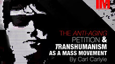 The Anti-Aging Petition & Transhumanism As A Mass Movement by Carl Carlyle
