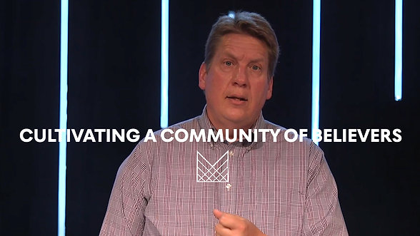 WK 7 - Cultivating A Community of Believers