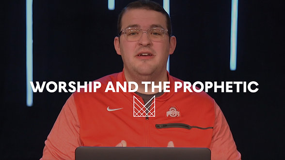 WK 6 - Worship and the Prophetic