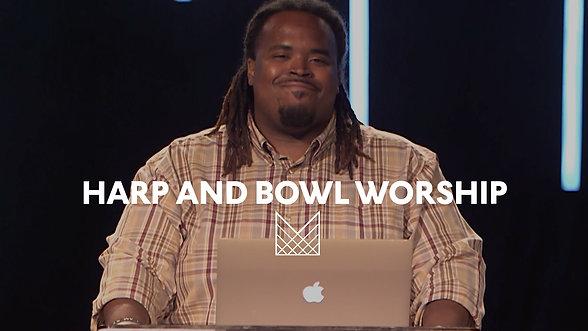 WK 8 - Harp and Bowl Worship