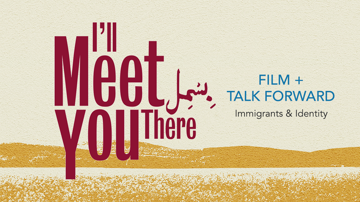 I'LL MEET YOU THERE // Immigrants & Identity