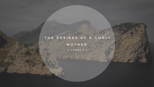 Sunday Talk! - The Desires of a Godly Mother! (05/09/21)