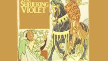 The Shrieking Violet