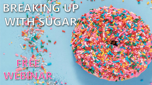 Breaking up with Sugar Free Webinar