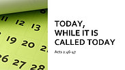 Today While It Is Called Today