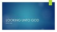 Looking Unto God