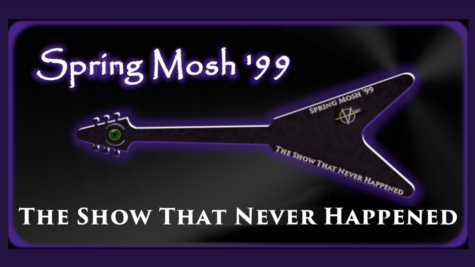 Spring Mosh '99 - The Show That Never Happened 1080p