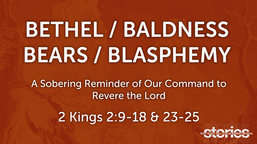 Bethel, Baldness, Bears & Blasphemy