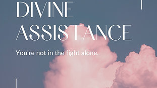 March 21, 2021 - Divine Assistance - Part 3