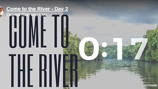 Come to The River - Day 17