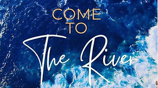 June 27, 2021 - Come to the River - Part 4
