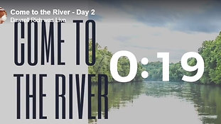 Come to The River - Day 19