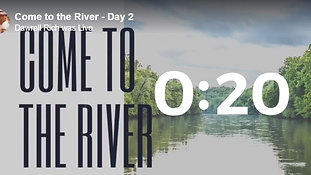 Come to The River - Day 20
