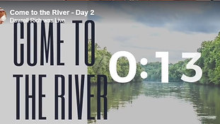 Come to The River Day 13