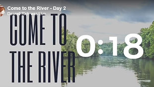Come to the River - Day 18